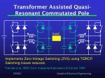 transformer assisted quasi resonant commutated pole