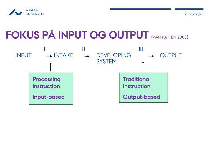 Fokus på input og output