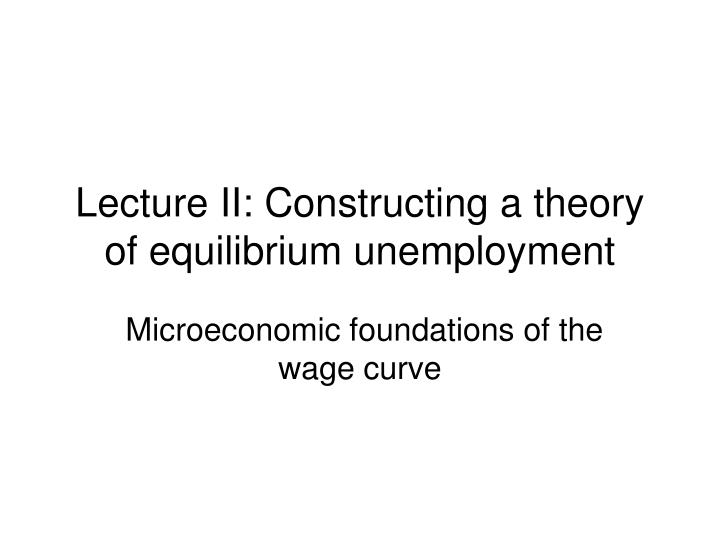 lecture ii constructing a theory of equilibrium unemployment n.