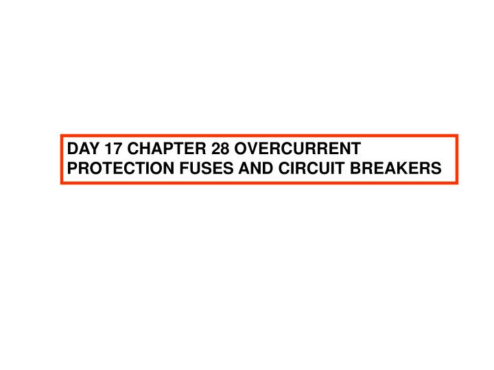 PPT - DAY 17 CHAPTER 28 OVERCURRENT PROTECTION FUSES AND CIRCUIT