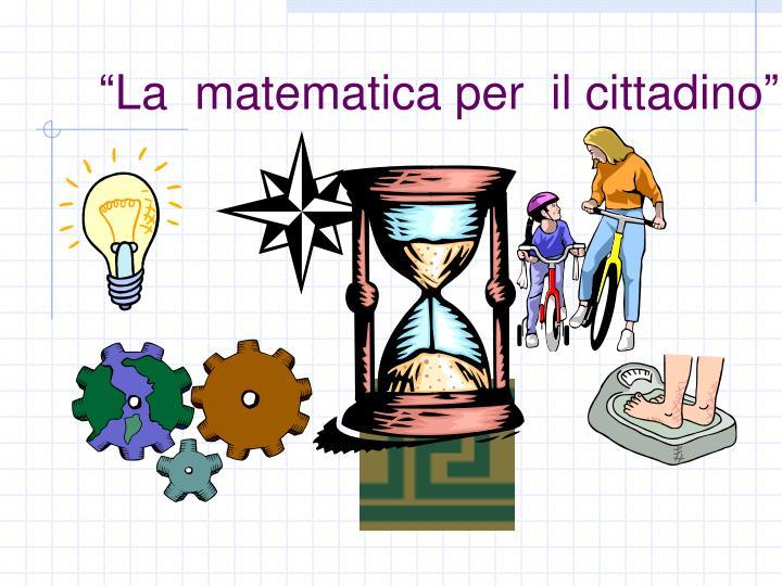 """""""La  matematica per  il cittadino"""""""