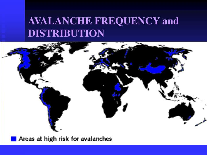 AVALANCHE FREQUENCY and DISTRIBUTION