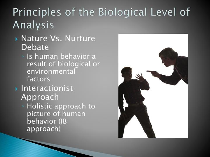 the biological level of analysis One approach toward thinking about the issue of levels of analysis was suggested by david  into account constraints at the biological and cognitive levels.