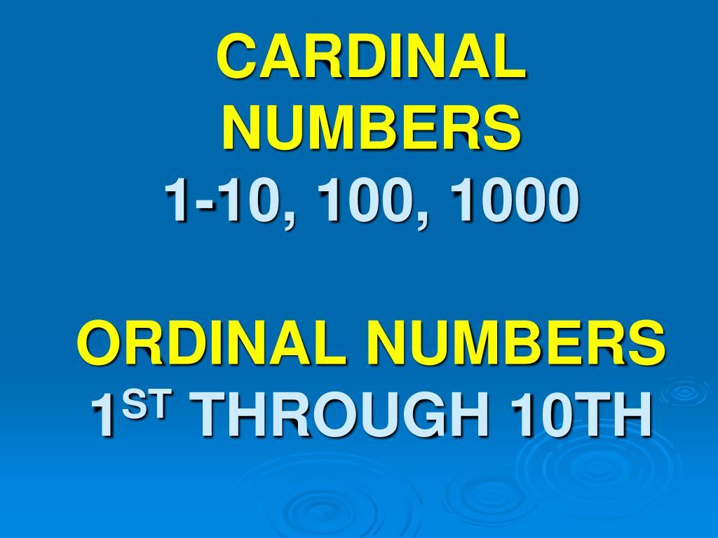 PPT - CARDINAL NUMBERS 1-10, 100, 1000 ORDINAL NUMBERS 1 ST THROUGH ...