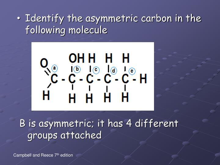 Identify the asymmetric carbon in the following molecule
