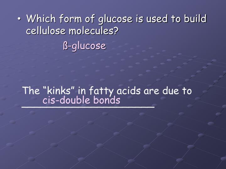 Which form of glucose is used to build