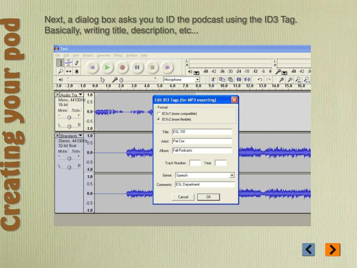 Next, a dialog box asks you to ID the podcast using the ID3 Tag. Basically, writing title, description, etc...