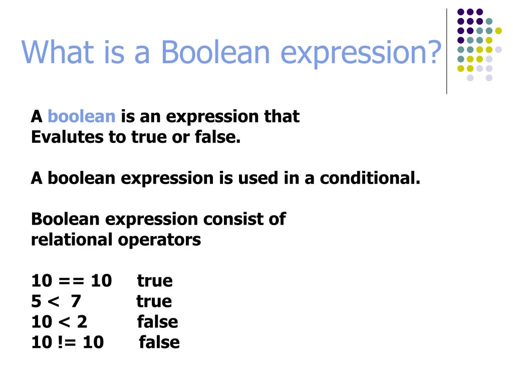 PPT - A boolean is an expression that Evalutes to true or