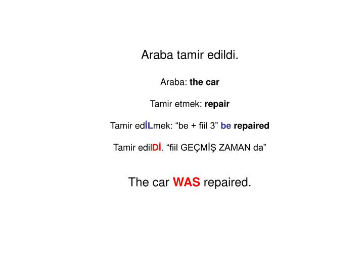 Araba tamir edildi.