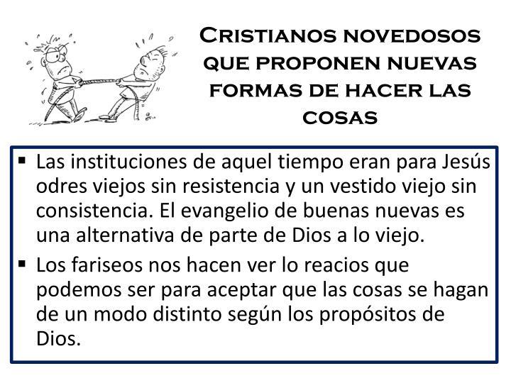 Cristianos novedosos que proponen nuevas formas de hacer las cosas
