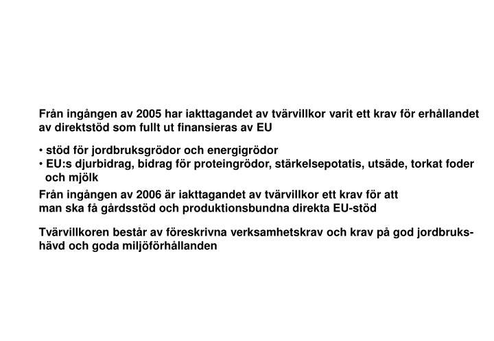 Från ingången av 2005 har iakttagandet av tvärvillkor varit ett krav för erhållandet