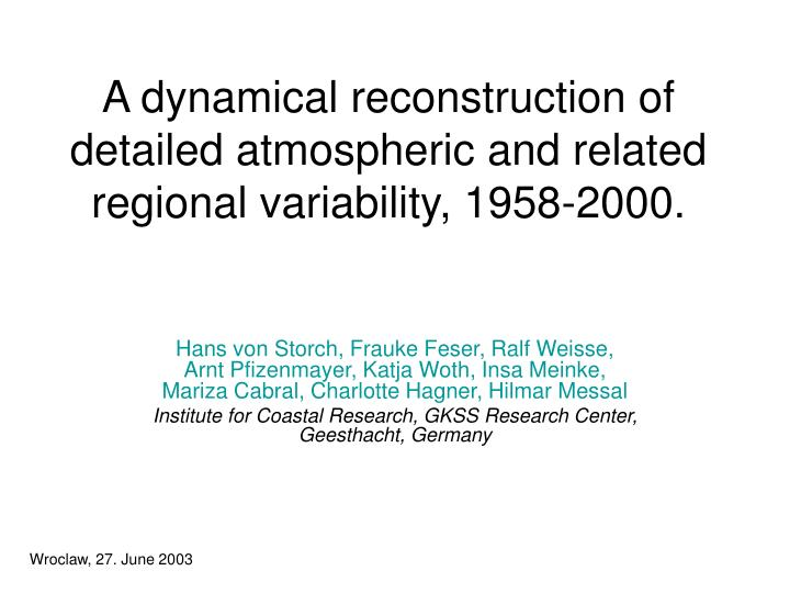 A dynamical reconstruction of detailed atmospheric and related regional variability 1958 2000