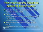 how much security should be applied to domain users