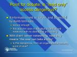 point for debate is read only access dangerous