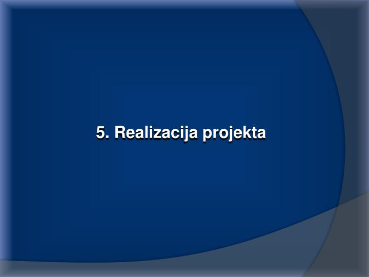 5. Realizacija projekta