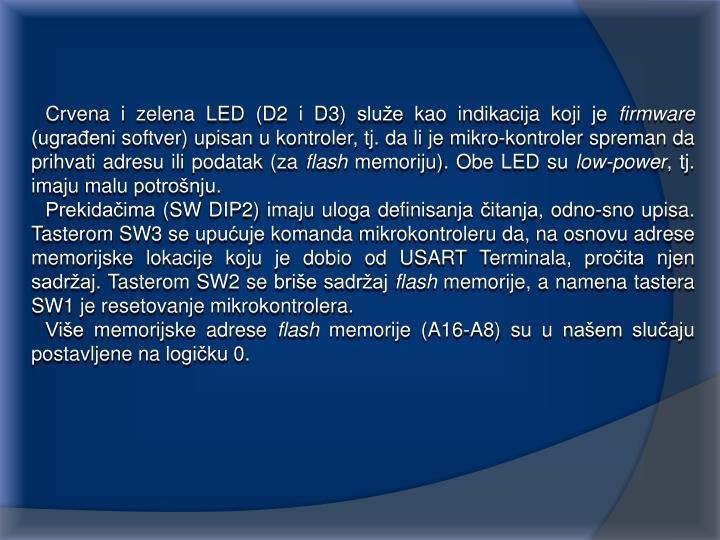 Crvena i zelena LED (D2 i D3) služe kao indikacija koji je