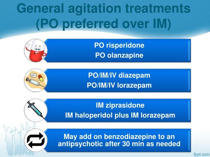 General agitation treatments (PO preferred over IM)