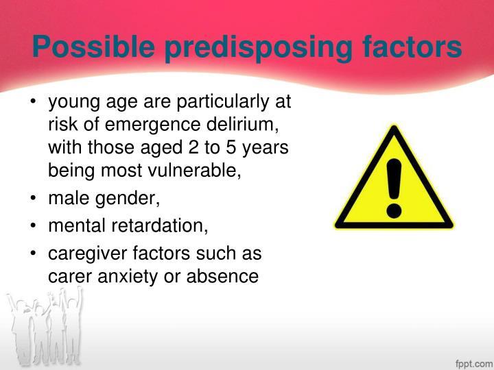 Possible predisposing factors