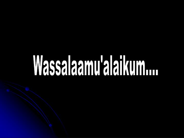 Wassalaamu'alaikum....