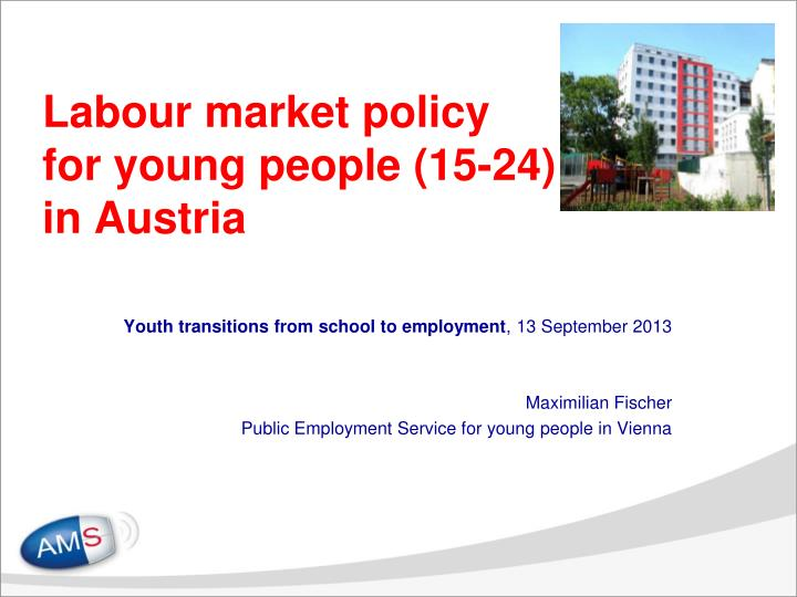 Labour market policy for young people 15 24 in austria