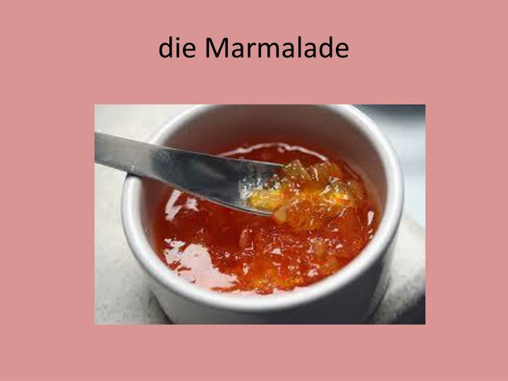die Marmalade