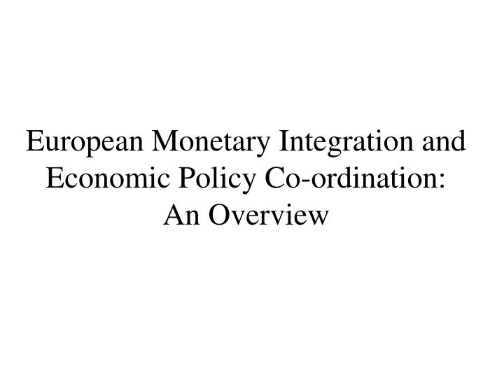 european monetary integration and economic policy co ordination an overview n.