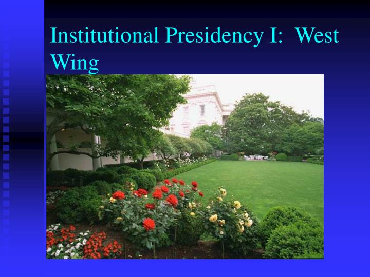 Institutional Presidency I:  West Wing