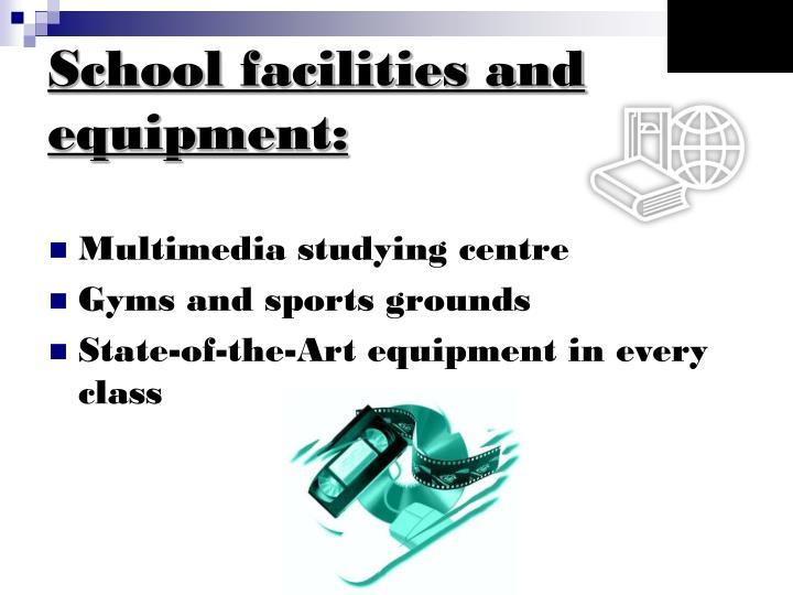 School facilities and equipment: