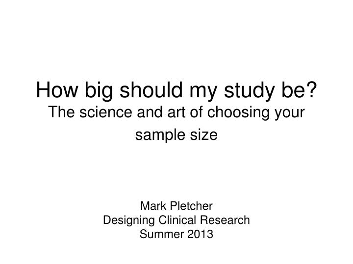 how big should my study be the science and art of choosing your sample size n.