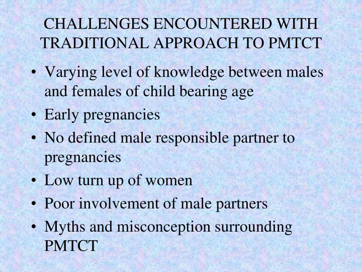 CHALLENGES ENCOUNTERED WITH TRADITIONAL APPROACH TO PMTCT