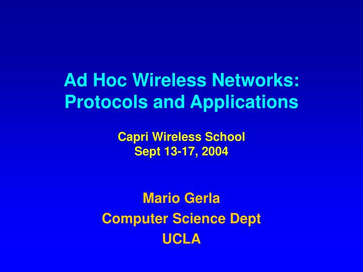 ad hoc wireless networks protocols and applications capri wireless school sept 13 17 2004 n.