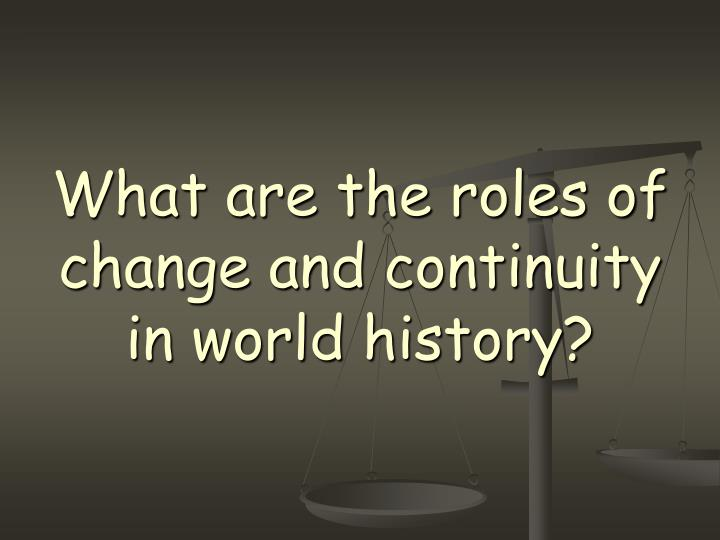 What are the roles of change and continuity in world history?