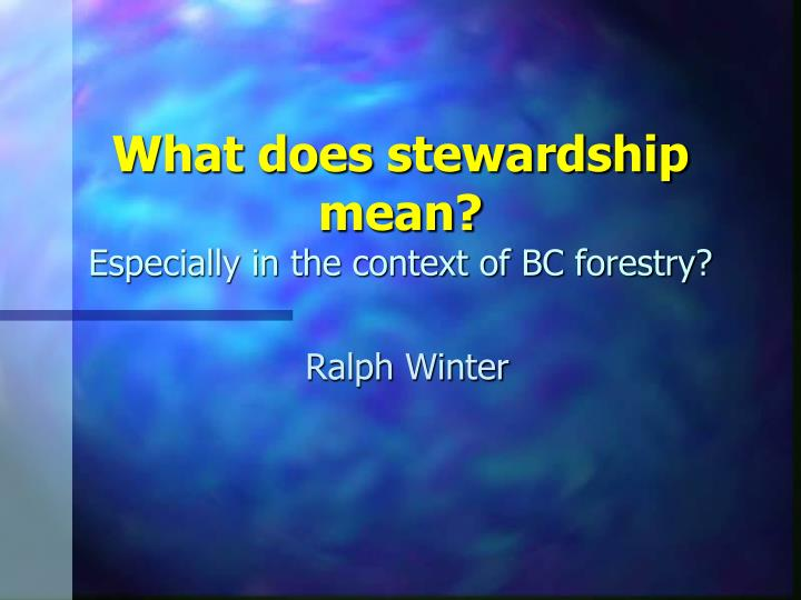 what does stewardship mean especially in the context of bc forestry n.