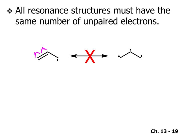 All resonance structures must have the same number of unpaired electrons.