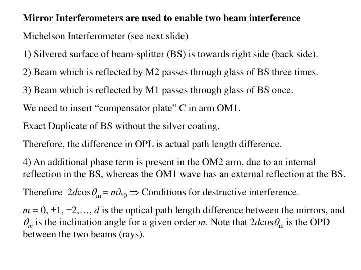 Mirror Interferometers are used to enable two beam interference