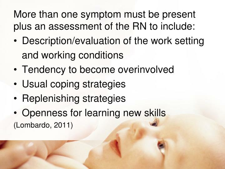 More than one symptom must be present plus an assessment of the RN to include:
