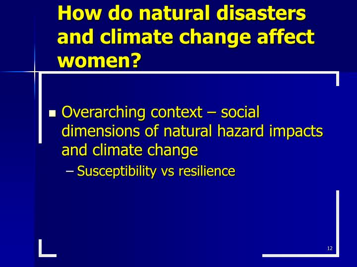 How do natural disasters and climate change affect women?