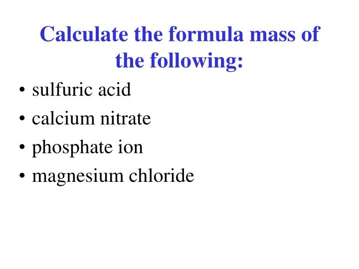 Calculate the formula mass of the following: