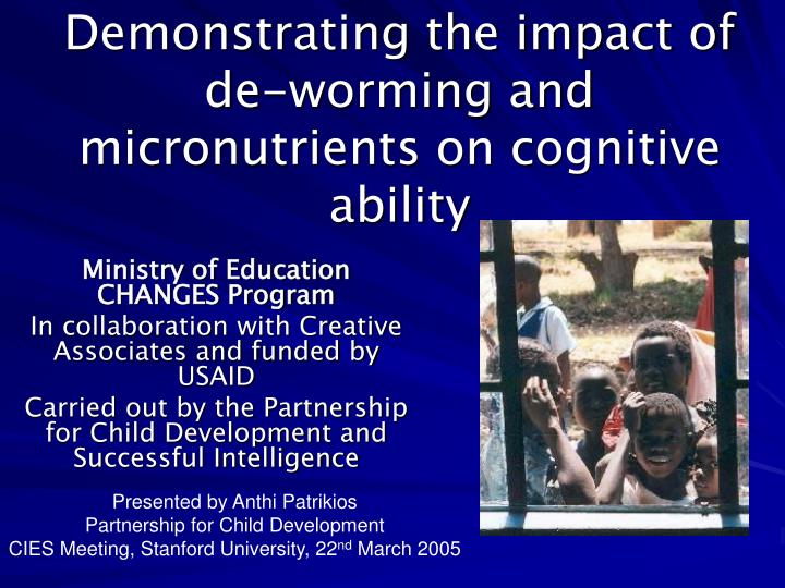 Demonstrating the impact of de worming and micronutrients on cognitive ability