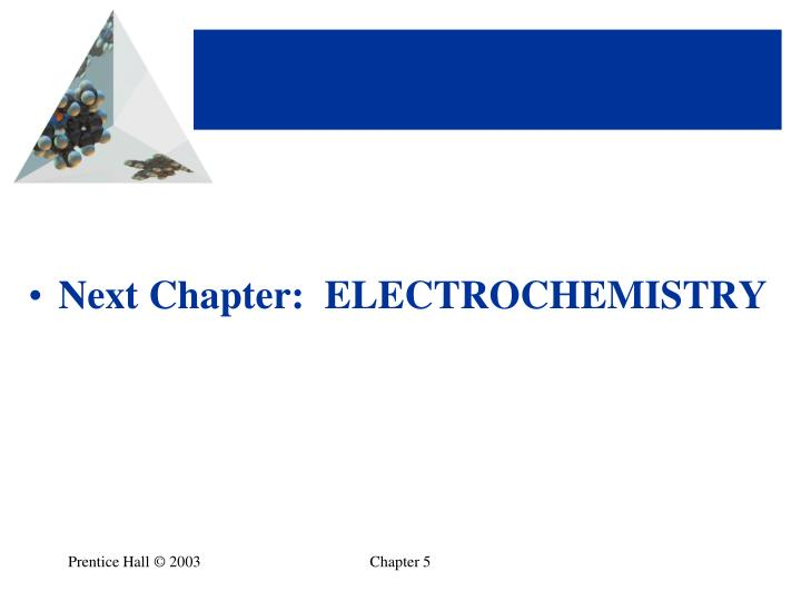 Next Chapter:  ELECTROCHEMISTRY