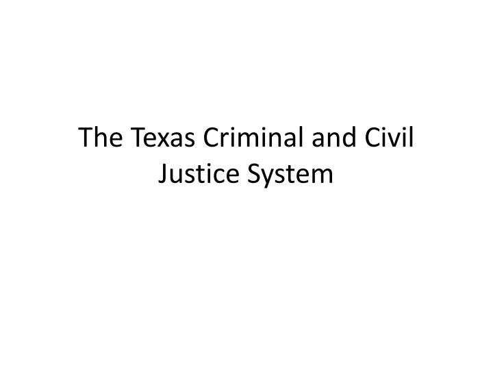 the texas criminal and civil justice system n.