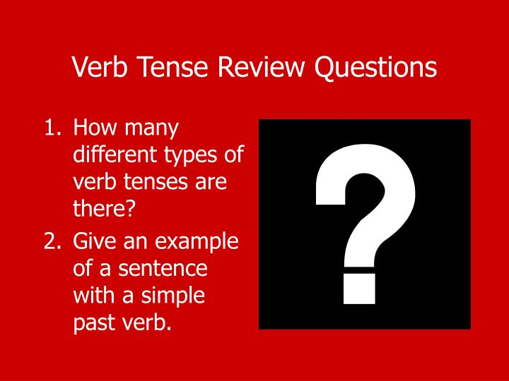 Verb Tense Review Questions
