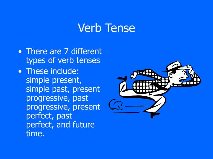 There are 7 different types of verb tenses