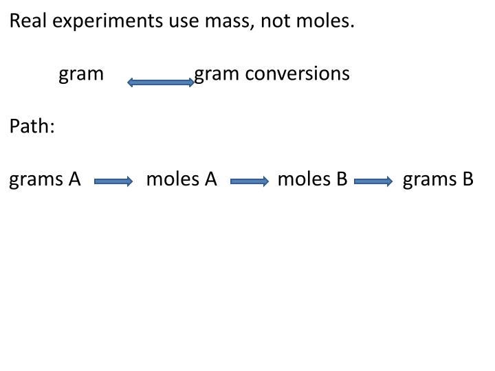 Real experiments use mass, not moles.