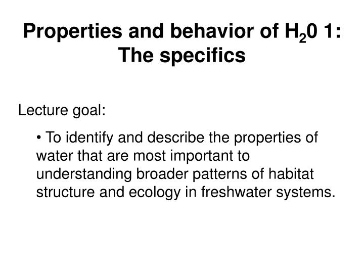 Properties and behavior of h 2 0 1 the specifics