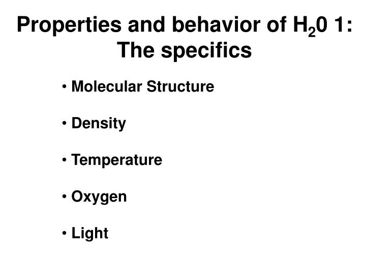 Properties and behavior of h 2 0 1 the specifics1