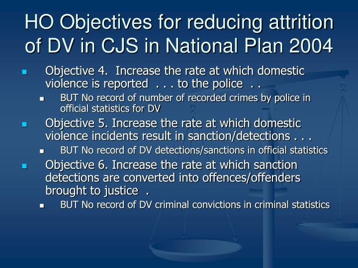 HO Objectives for reducing attrition of DV in CJS in National Plan 2004