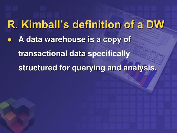 R. Kimball's definition of a DW