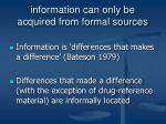 information can only be acquired from formal sources