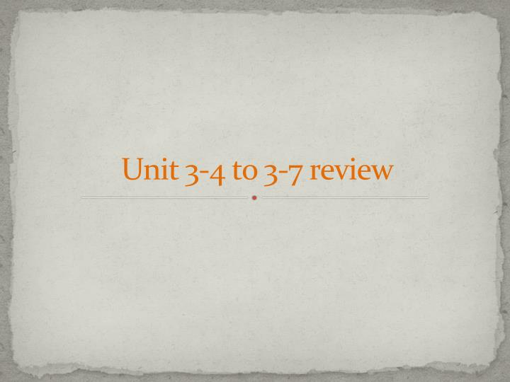 unit 3 4 to 3 7 review